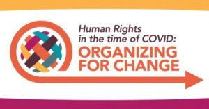 Human Rights in the time of COVID: Organizing for Change